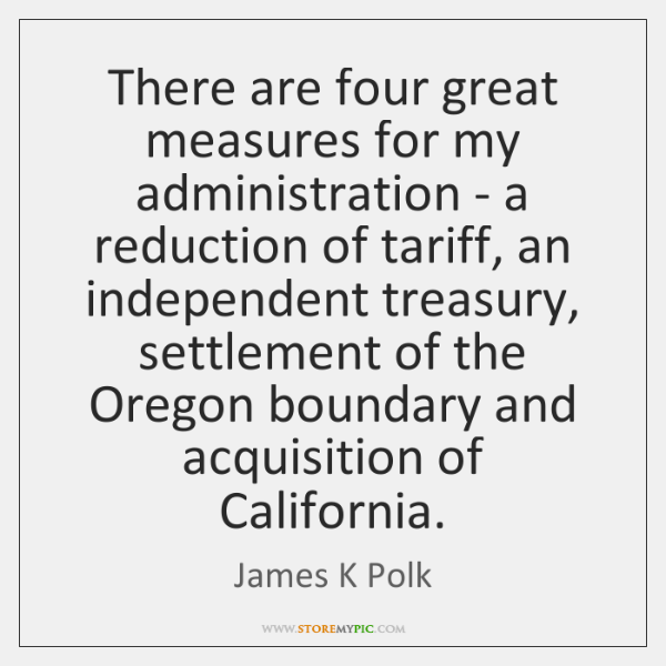 There are four great measures for my administration - a reduction of ...