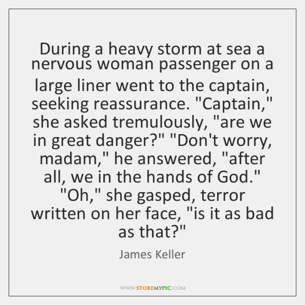 During a heavy storm at sea a nervous woman passenger on a ...