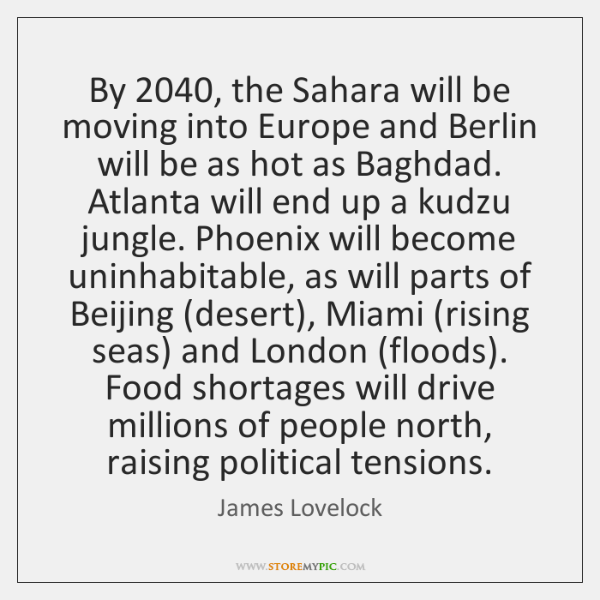 By 2040, the Sahara will be moving into Europe and Berlin will be ...