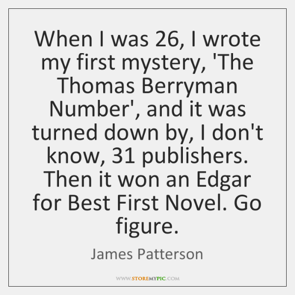When I was 26, I wrote my first mystery, 'The Thomas Berryman Number', ...