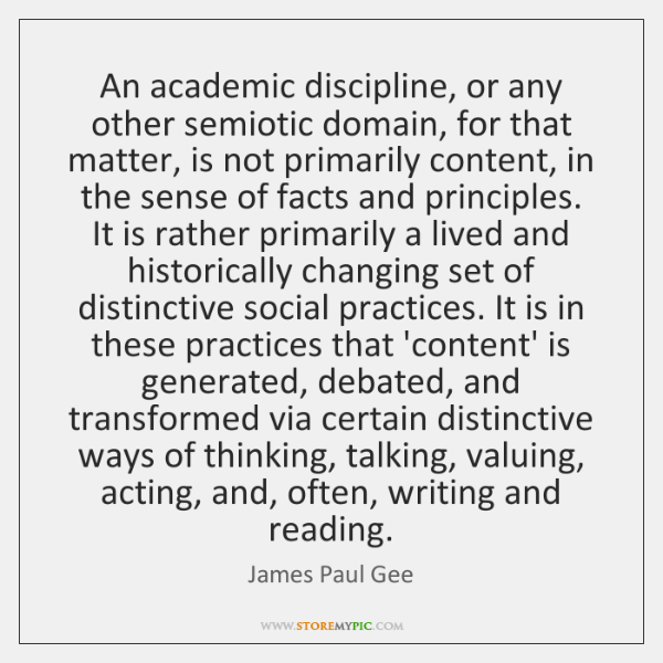 An academic discipline, or any other semiotic domain, for that matter, is ...