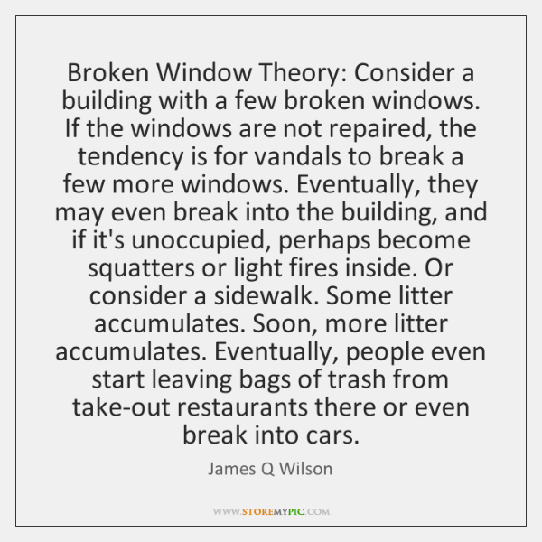 Broken Window Theory: Consider a building with a few broken windows. If ...