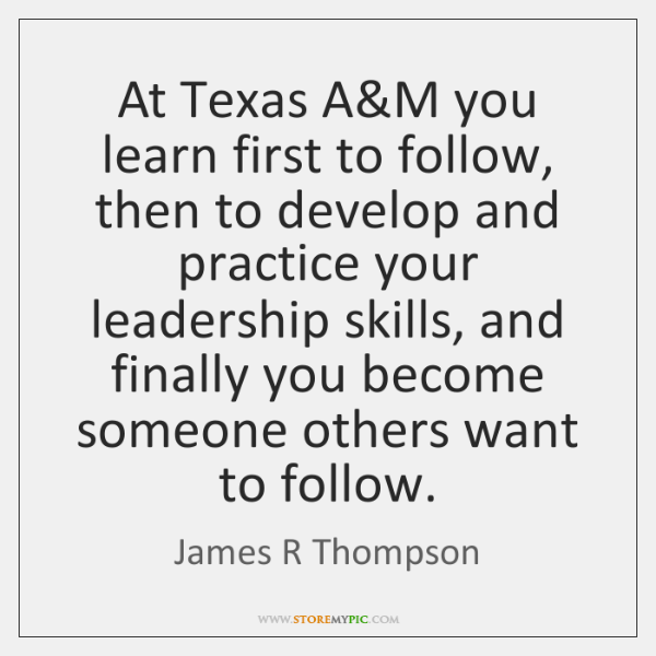 At Texas A&M you learn first to follow, then to develop ...