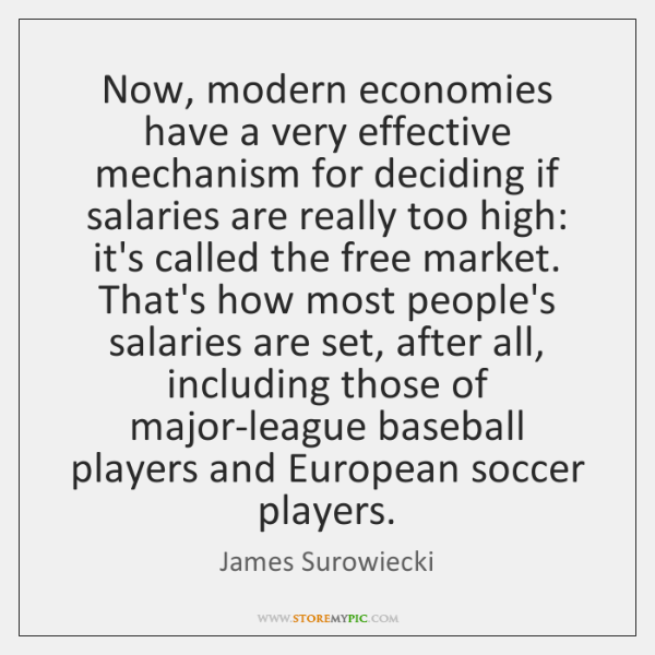 Now, modern economies have a very effective mechanism for deciding if salaries ...