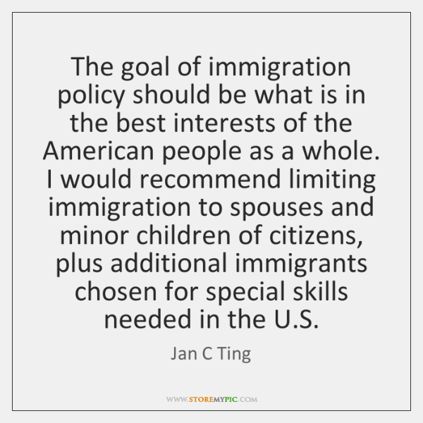 The goal of immigration policy should be what is in the best ...