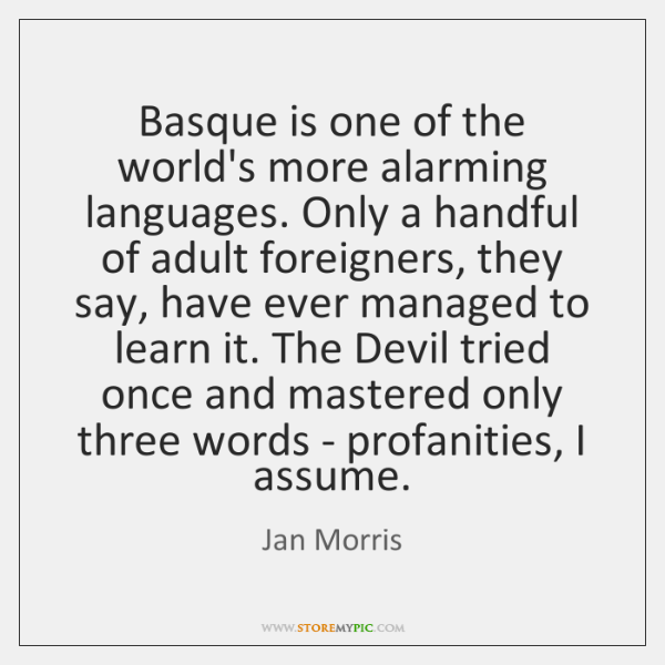 Basque is one of the world's more alarming languages. Only a handful ...