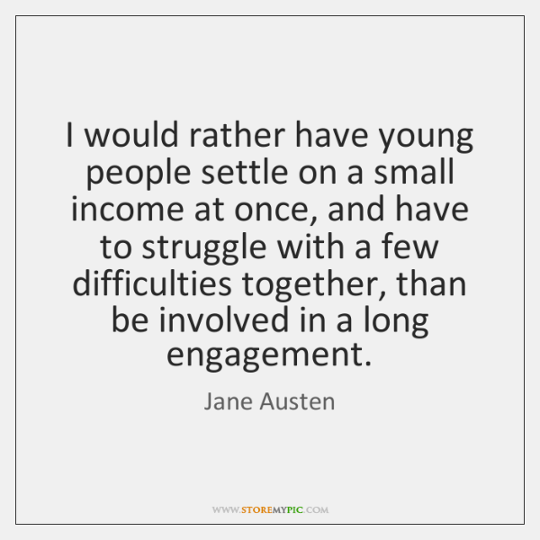 I would rather have young people settle on a small income at ...