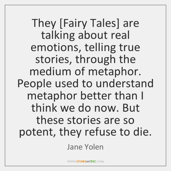 They [Fairy Tales] are talking about real emotions, telling true stories, through ...