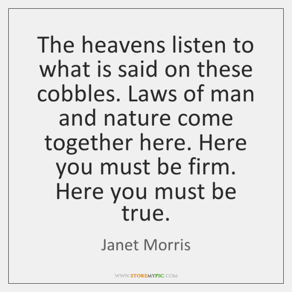 The heavens listen to what is said on these cobbles. Laws of ...