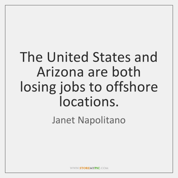 The United States and Arizona are both losing jobs to offshore locations.