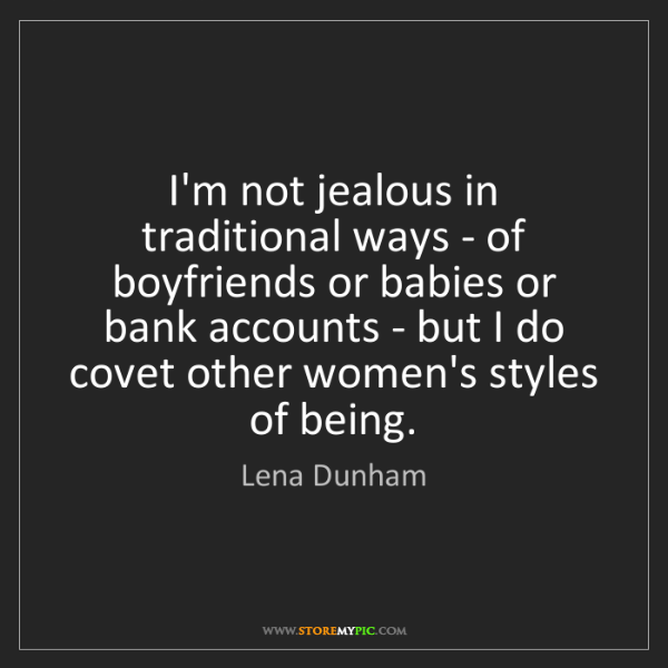 Lena Dunham: I'm not jealous in traditional ways - of boyfriends or...