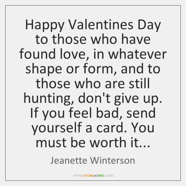 Happy Valentines Day to those who have found love, in whatever shape ...