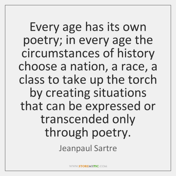 Every age has its own poetry; in every age the circumstances of ...