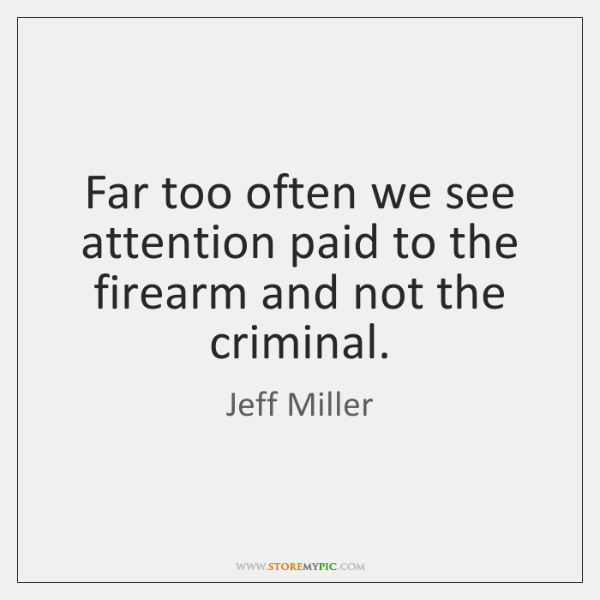 Far too often we see attention paid to the firearm and not ...