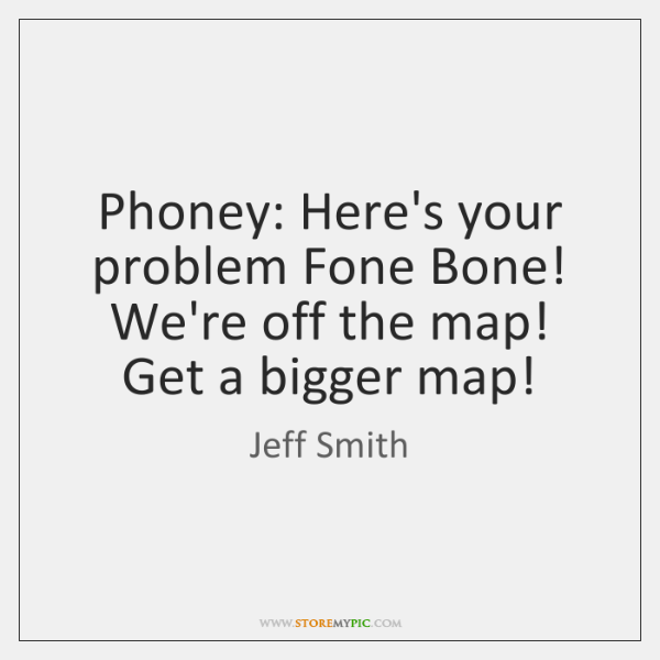Phoney: Here's your problem Fone Bone! We're off the map! Get a ...