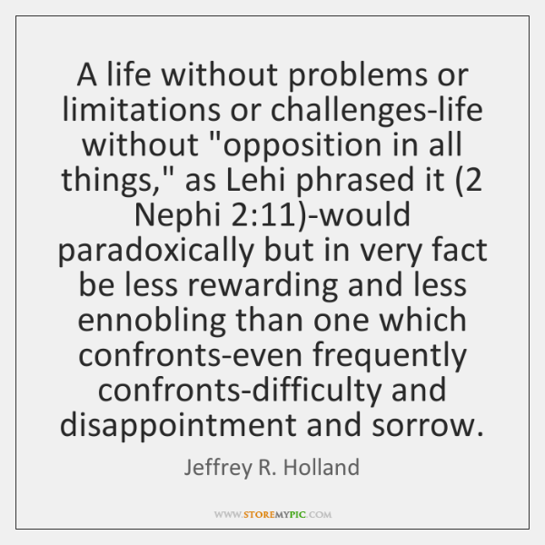 "A life without problems or limitations or challenges-life without ""opposition in all ..."