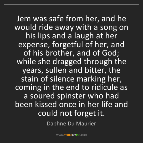 Daphne Du Maurier: Jem was safe from her, and he would ride away with a...