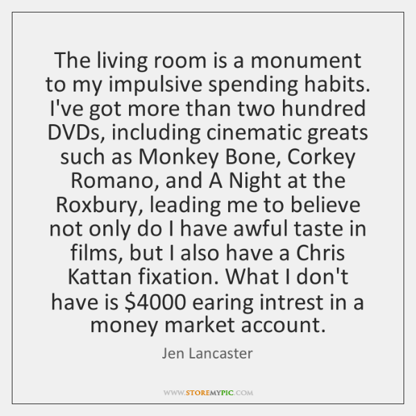 The living room is a monument to my impulsive spending habits. I've ...