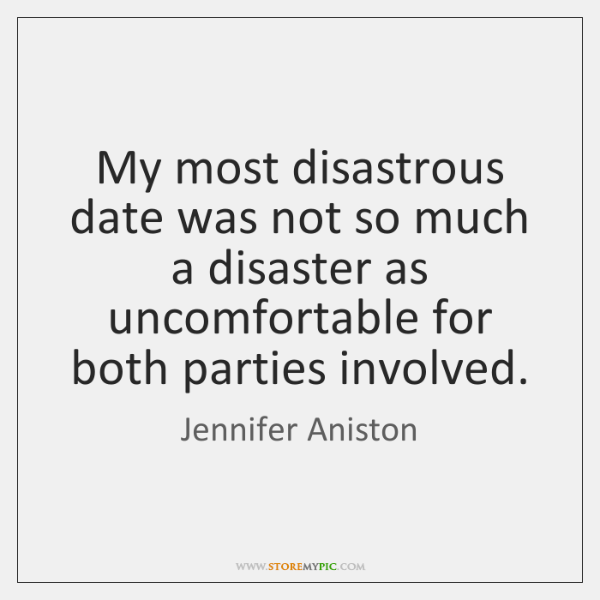 My most disastrous date was not so much a disaster as uncomfortable ...
