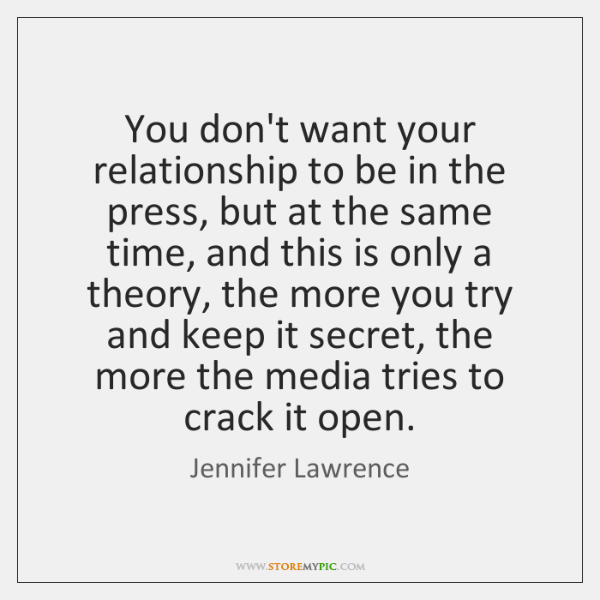 You don't want your relationship to be in the press, but at ...