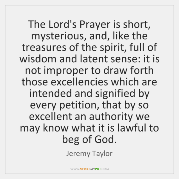 The Lord's Prayer is short, mysterious, and, like the treasures of the ...