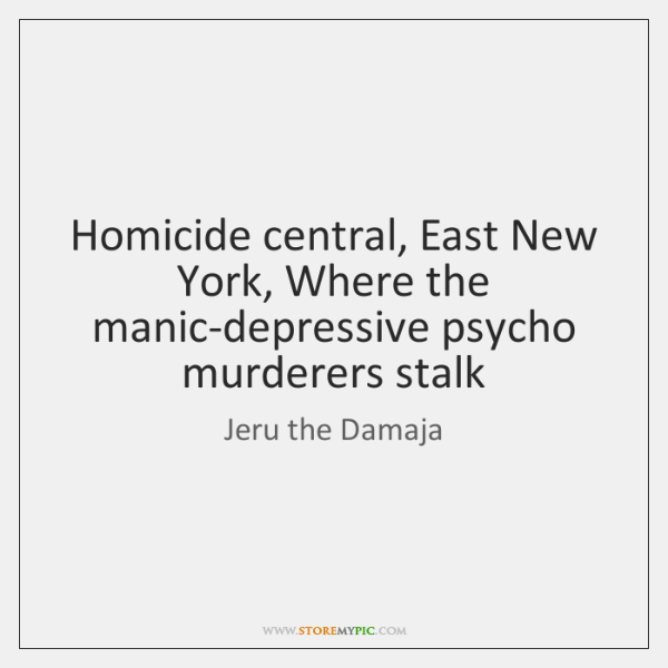 Homicide central, East New York, Where the manic-depressive psycho murderers stalk