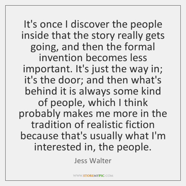 It's once I discover the people inside that the story really gets ...