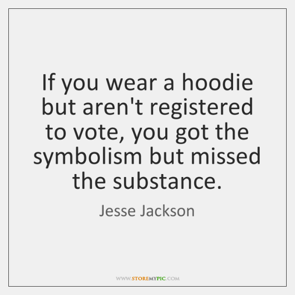 If you wear a hoodie but aren't registered to vote, you got ...