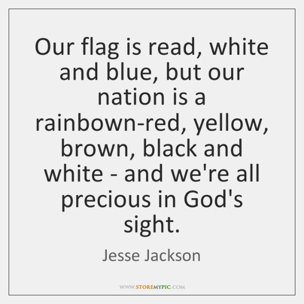 Our flag is read, white and blue, but our nation is a ...