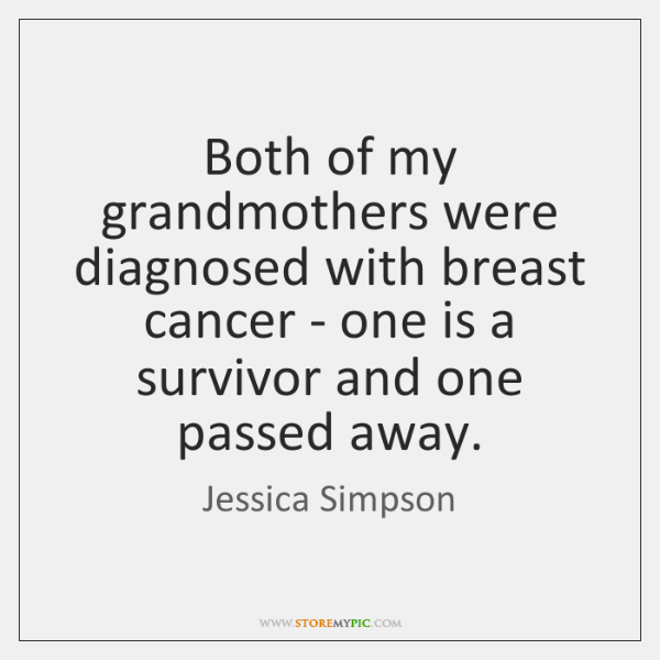 Both of my grandmothers were diagnosed with breast cancer - one is ...