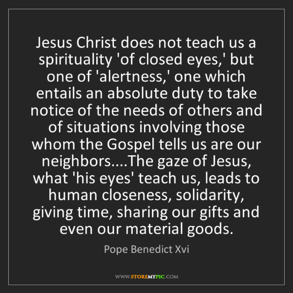 Pope Benedict Xvi: Jesus Christ does not teach us a spirituality 'of closed...
