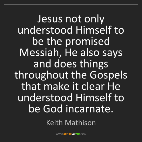 Keith Mathison: Jesus not only understood Himself to be the promised...