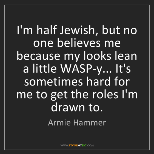 Armie Hammer: I'm half Jewish, but no one believes me because my looks...
