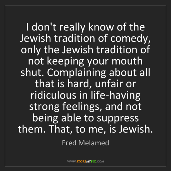 Fred Melamed: I don't really know of the Jewish tradition of comedy,...