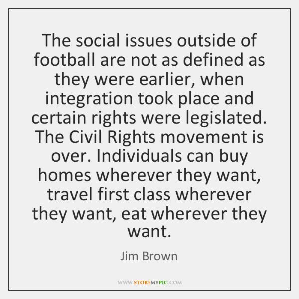 The social issues outside of football are not as defined as they ...