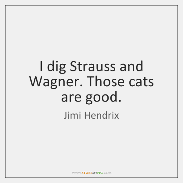 I dig Strauss and Wagner. Those cats are good.