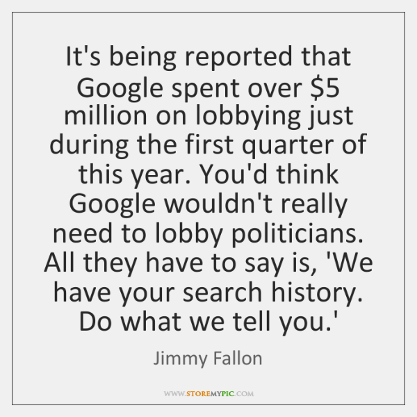 It's being reported that Google spent over $5 million on lobbying just during ...