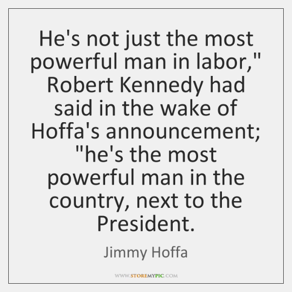 """He's not just the most powerful man in labor,"""" Robert Kennedy had ..."""