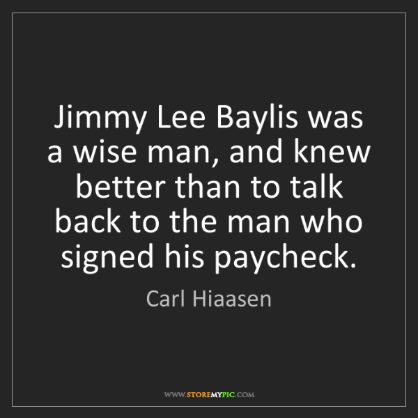 Carl Hiaasen: Jimmy Lee Baylis was a wise man, and knew better than...