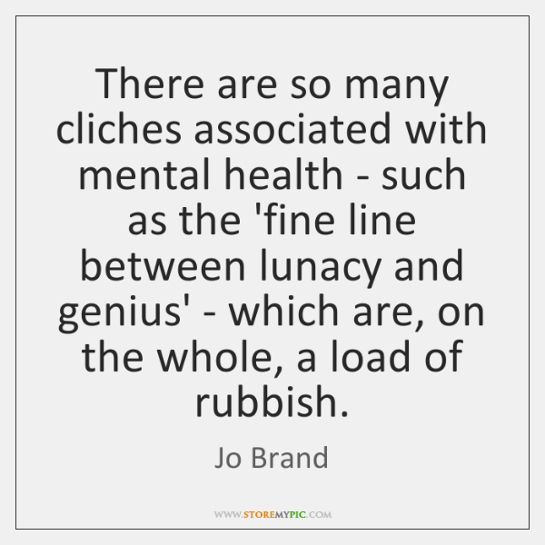 There are so many cliches associated with mental health - such as ...