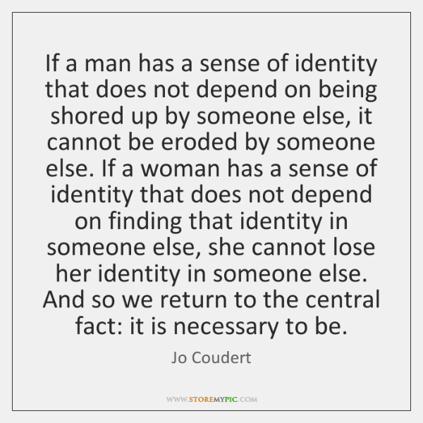 If a man has a sense of identity that does not depend ...