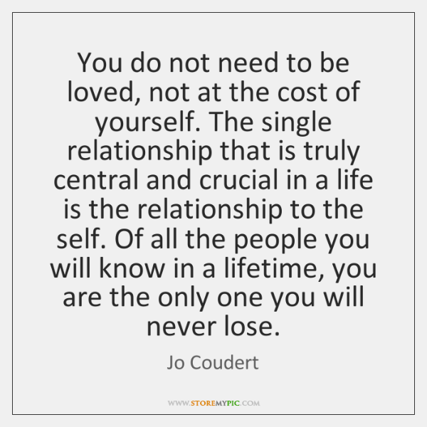 You do not need to be loved, not at the cost of ...