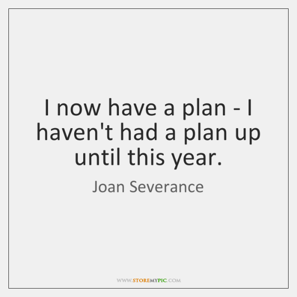 I now have a plan - I haven't had a plan up ...