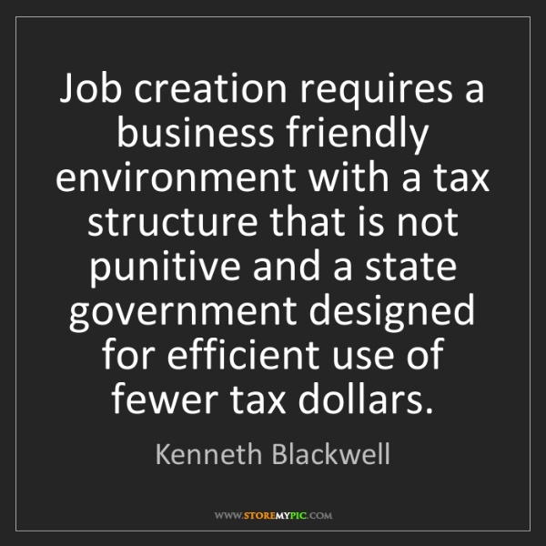 Kenneth Blackwell: Job creation requires a business friendly environment...