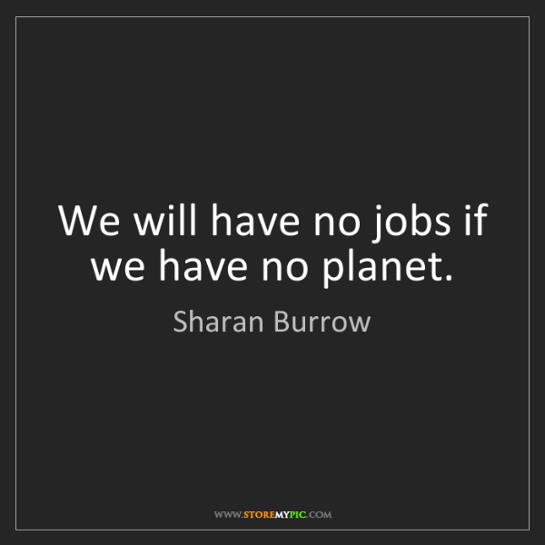 Sharan Burrow: We will have no jobs if we have no planet.