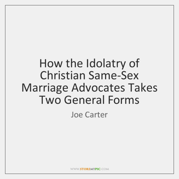 How the Idolatry of Christian Same-Sex Marriage Advocates Takes Two General Forms