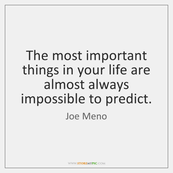 The most important things in your life are almost always impossible to ...