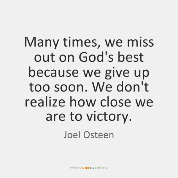 Many times, we miss out on God's best because we give up ...