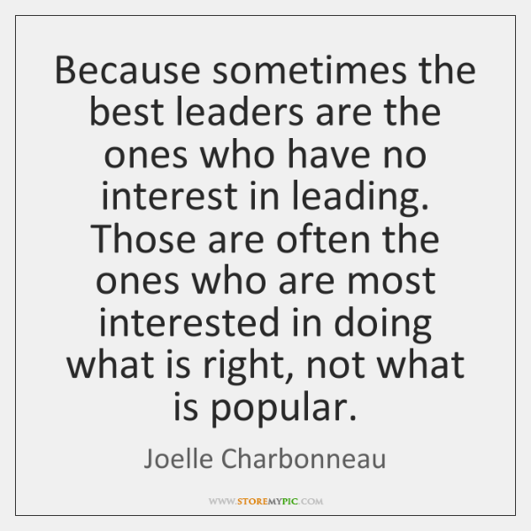 Because sometimes the best leaders are the ones who have no interest ...