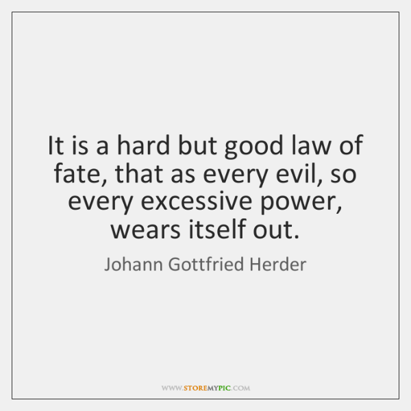 It is a hard but good law of fate, that as every ...